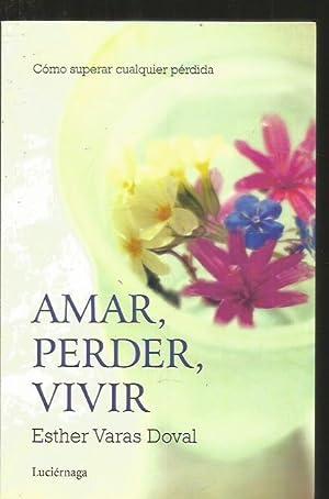 AMAR, PERDER, VIVIR. COMO SUPERAR CUALQUIER PERDIDA: VARAS DOVAL, ESTHER