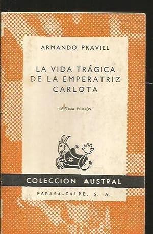 VIDA TRAGICA DE LA EMPERATRIZ CARLOTA -: PRAVIEL, ARMANDO