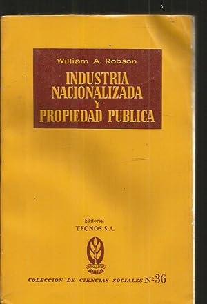 INDUSTRIA NACIONALIZADA Y PROPIEDAD PUBLICA: ROBSON, WILLIAM A.