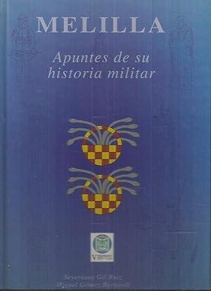 MELILLA. APUNTES DE SU HISTORIA MILITAR: GIL RUIZ, SEVERIANO Y GOMEZ BERNARDI, MIGUEL