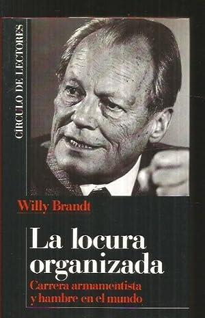 LOCURA ORGANIZADA - LA. CARRERA ARMAMENTISTA Y: BRANDT, WILLY