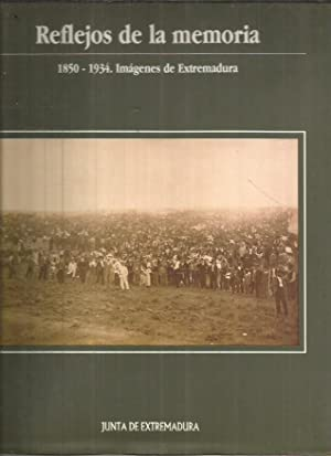 REFLEJOS DE LA MEMORIA 1850-1934. IMAGENES DE EXTREMADURA: PEREZ MAQUES, FERNANDO (SELECCION DE ...