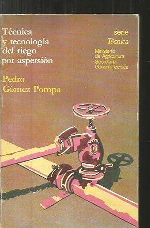 TECNICA Y TECNOLOGIA DEL RIEGO POR ASPERSION: GOMEZ POMPA, PEDRO