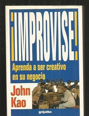 IMPROVISE! APRENDA A SER CREATIVO EN SU NEGOCIO: KAO, JOHN
