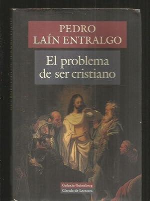 PROBLEMA DE SER CRISTIANO - EL: LAIN ENTRALGO, PEDRO