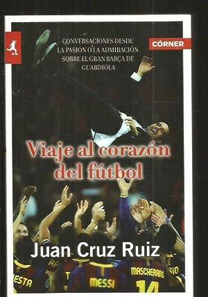 VIAJE AL CORAZON DEL FUTBOL. CONVERSACIONES DESDE LA PASION O LA ADMIRACION SOBRE EL GRAN BAR&...