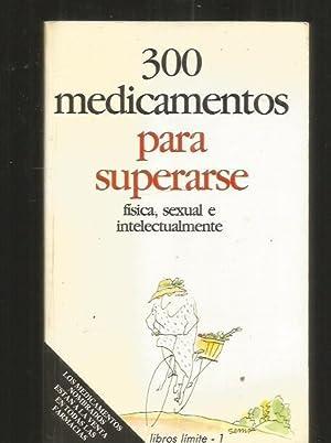 300 MEDICAMENTOS PARA SUPERARSE FISICA, SEXUAL E INTELECTUALMENTE: VARIOS