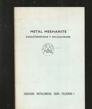 METAL MEEHANITE. CARACTERISTICAS Y APLICACIONES: VARIOS
