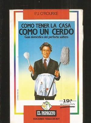 COMO TENER LA CASA COMO UN CERDO.: O'ROURKE, P. J.