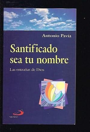 SANTIFICADO SEA TU NOMBRE. LAS ENTRAÑAS DE: PAVIA, ANTONIO
