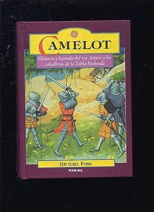 CAMELOT. HISTORIA Y LEYENDA DEL REY ARTURO: FOSS, MICHAEL