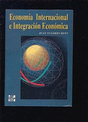 ECONOMIA INTERNACIONAL E INTEGRACION ECONOMICA: TUGORES QUES, JUAN