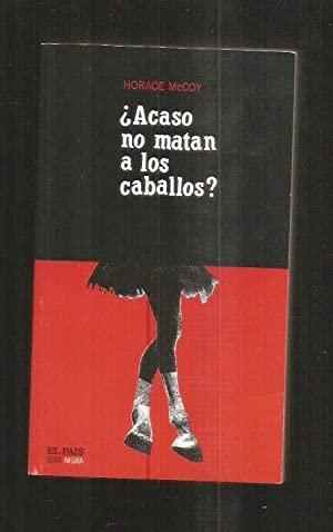 ACASO NO MATAN A LOS CABALLOS?: MCCOY, HORACE
