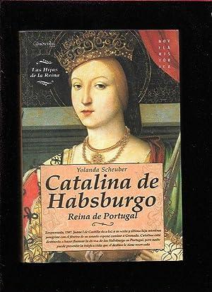 CATALINA DE HABSBURGO. REINA DE PORTUGAL: SCHEUBER, YOLANDA