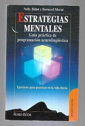 ESTRATEGIAS MENTALES. GUIA PRACTICA DE PROGRAMACION NEUROLINGÜISTICA: BIDOT, NELLY Y