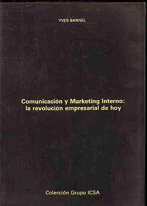 COMUNICACION Y MARKETING INTERNO: LA REVOLUCION EMPRESARIAL DE HOY: BANNEL, YVES