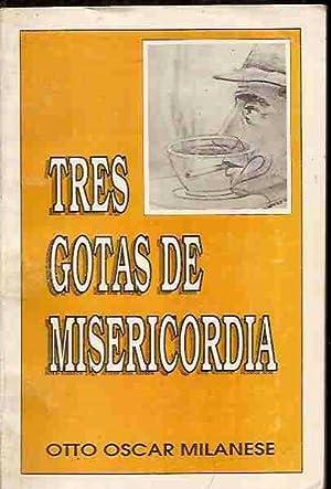 TRES GOTAS DE MISERICORDIA: MILANESE, OTTO OSCAR