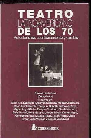 TEATRO LATINOAMERICANO DE LOS 70. AUTORITARISMO, CUESTIONAMIENTO Y CAMBIO: PELLETTIERI, OSVALDO (...