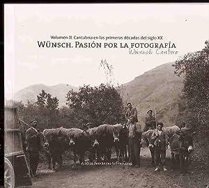 WUNSCH. PASION POR LA FOTOGRAFIA. VOLUMEN II: CANTABRIA EN LAS PRIMERAS DECADAS DEL SIGLO XX. ...