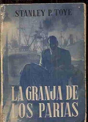 GRANJA DE LOS PARIAS - LA: TOYE, STANLEY P.