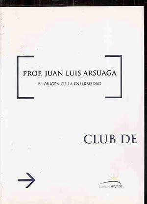 ORIGEN DE LA ENFERMEDAD - EL: ARSUAGA, JUAN LUIS