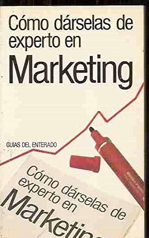 COMO DARSELAS DE EXPERTO EN MARKETING