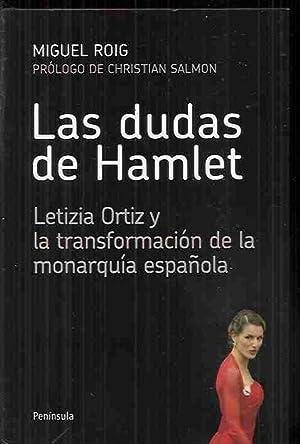 DUDAS DE HAMLET - LAS. LETIZIA ORTIZ Y LA TRANSFORMACION DE LA MONARQUIA ESPAÑOLA: ROIG, ...