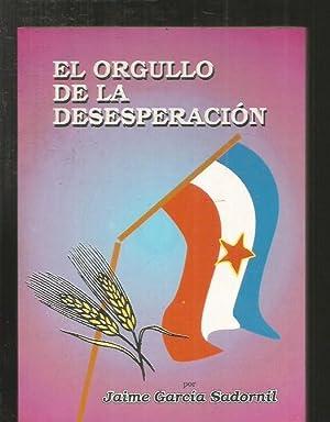ORGULLO DE LA DESESPERACION - EL: GARCIA SADORNIL, JAIME