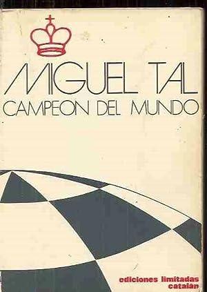 MIGUEL TAL. CAMPEON DEL MUNDO: VARIOS