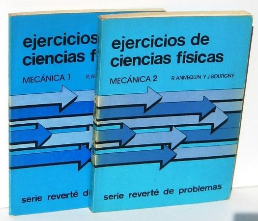 EJERCICIOS DE CIENCIAS FISICAS. MECANICA 1 / MECANICA 2 (2 vols.). Para uso de los alumnos de las clases de matematicas superiores y del primer ciclo universitario - ANNEQUIN, R. - J. BOUTIGNY