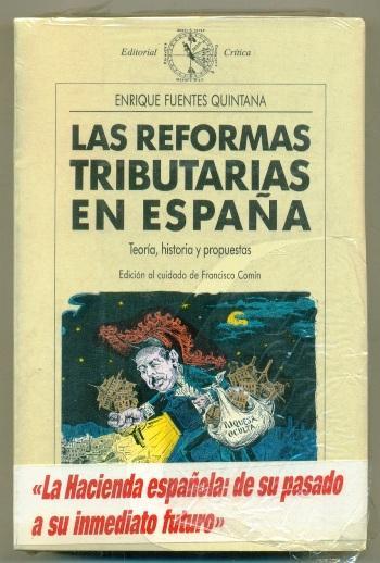 LAS REFORMAS TRIBUTARIAS EN ESPAÑA. Teoria, historia y propuestas - FUENTES QUITANA, ENRIQUE