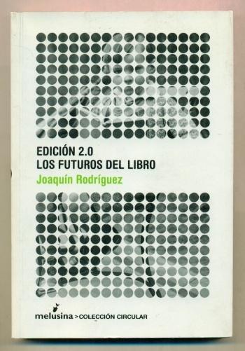 EDICION 2.0. LOS FUTUROS DEL LIBRO - RODRIGUEZ, JOAQUIN