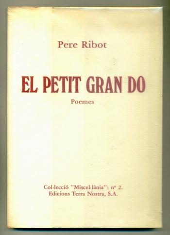 EL PETIT GRAN DO. Poemes - RIBOT, PERE