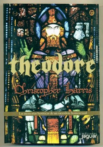 THEODORE. Memorias hereticas de un sacerdote homosexual - HARRIS, CHRISTOPHER