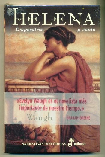HELENA. EMPERATRIZ Y SANTA - WAUGH, EVELYN