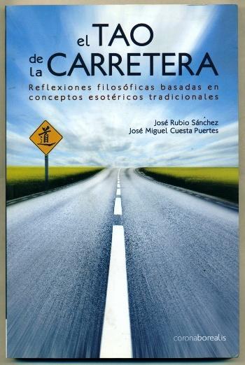 EL TAO DE LA CARRETERA. Reflexiones filosoficas basadas en conceptos esotericos tradicionales - RUBIO SANCHEZ, JOSE - JOSE MIGUEL CUESTA PUERTES