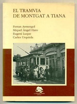 EL TRAMVIA DE MONTGAT A TIANA: ARMENGOL, FERRAN - MIQUEL ANGEL HARO - E. LUQUE - C. URQUIOLA