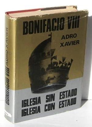 BONIFACIO VIII. Iglesia y Estado. Iglesia o: ADRO XAVIER (pseu.