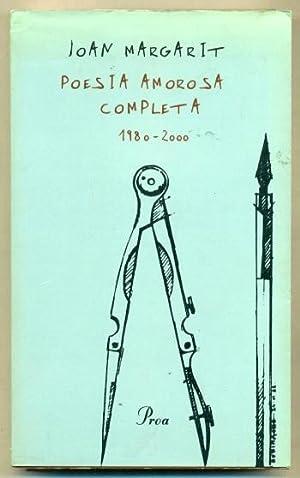 POESIA AMOROSA COMPLETA 1980-2000 (de Joan Margarit): MARGARIT, JOAN
