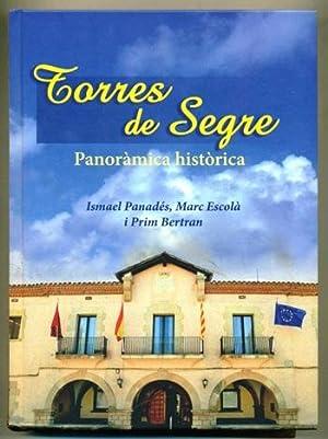 TORRES DE SEGRE. Panoramica Historica: PANADES, ISMAEL - MARC ESCOLA - PRIM BERTRAN