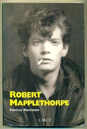 ROBERT MAPPLETHORPE. Una biografia: MORRISROE, PATRICIA