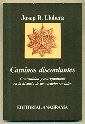 CAMINOS DISCORDANTES. Centralidad y marginalidad en la: LLOBERA, JOSEP R.