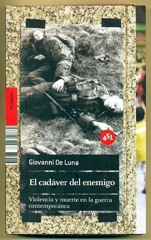 EL CADAVER DEL ENEMIGO. Violencia y muerte en la guerra contemporanea: LUNA, GIOVANNI DE