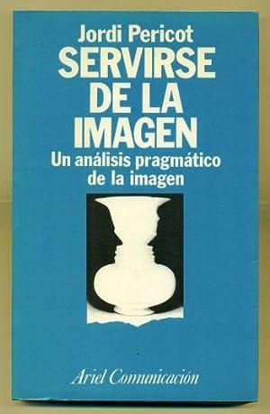 SERVIRSE DE LA IMAGEN. Un analisis pragmatico de la imagen: PERICOT, JORDI