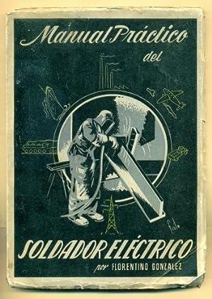 MANUAL PRACTICO DEL SOLDADOR ELECTRICO: GONZALEZ BLANCO, FLORENTINO