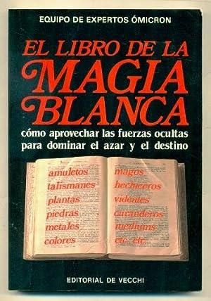 EL LIBRO DE LA MAGIA BLANCA. Como: Equipo de expertos