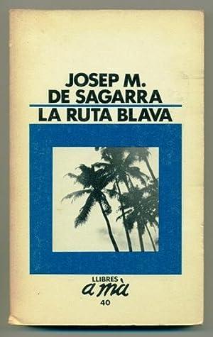 LA RUTA BLAVA. Viatge a les mars: SAGARRA, JOSEP MARIA