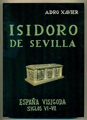 ISIDORO DE SEVILLA. España visigoda - Siglos: ADRO XAVIER (pseu.
