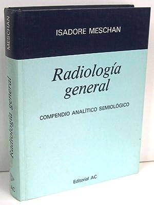 RADIOLOGIA GENERAL. Compendio analitico semiologico: MESCHAN, ISADORE