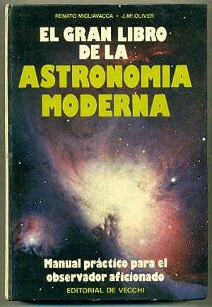 EL GRAN LIBRO DE LA ASTRONOMIA MODERNA. Manual práctico para el observador aficionado: ...